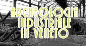 archeologia industriale veneto