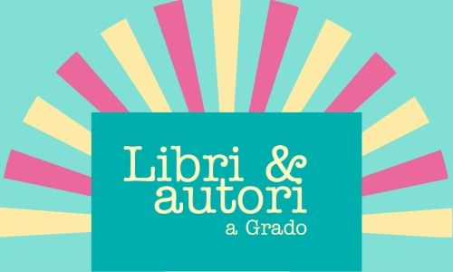 Libri e Autori a Grado 2019