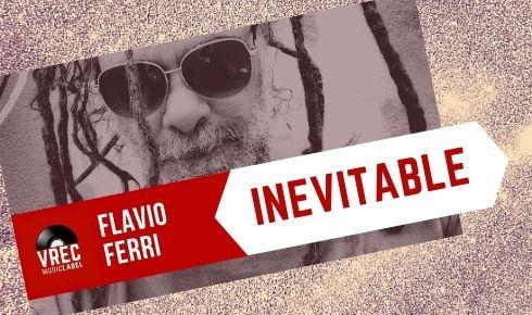 Flavio Ferri con Inevitable una suite musicale inedita
